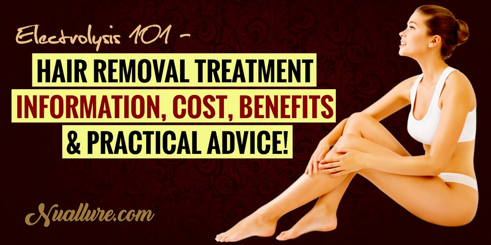 Electrolysis 101 Hair Removal Treatment Information Cost Benefits Practical Advice